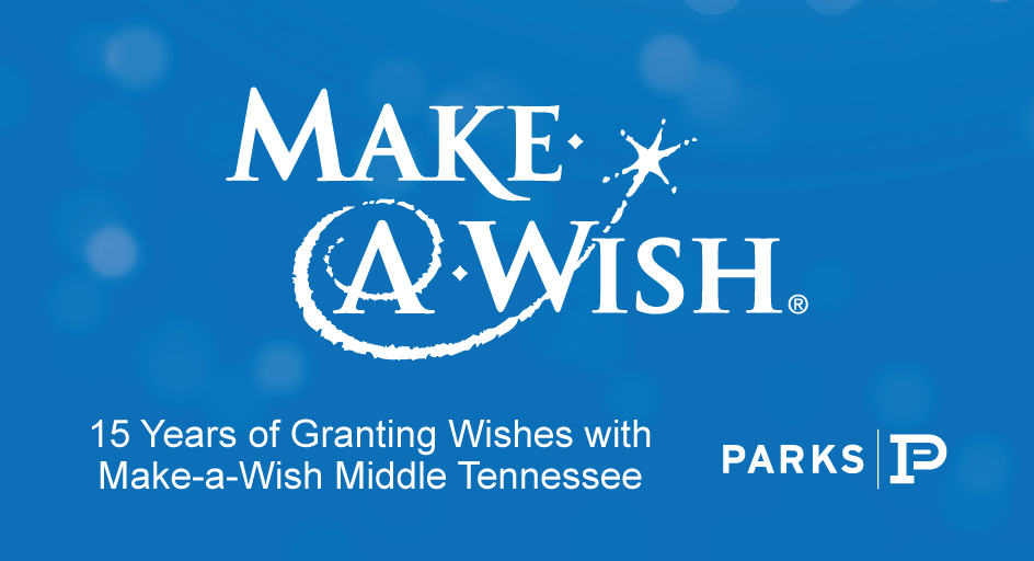 PARKS and Make-a-Wish Middle Tennessee have been granted wishes for over 15 years